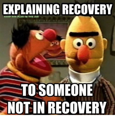 Recovery Memes - explaining recovery keep the plug tn the tug to someone