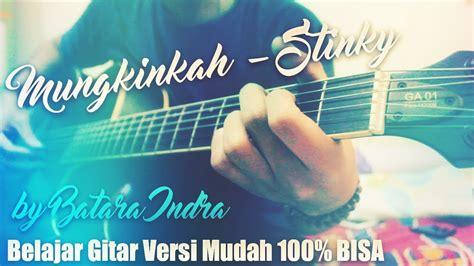 belajar kunci gitar stinky mungkinkah cover mungkinkah stinky belajar gitar genjrengan lirik