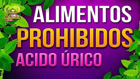 alimentos prohibidos  el acido urico youtube