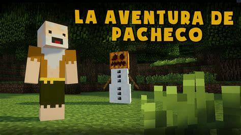 la aventura de la aventura de pacheco especial 1 mill 211 n minecraft youtube