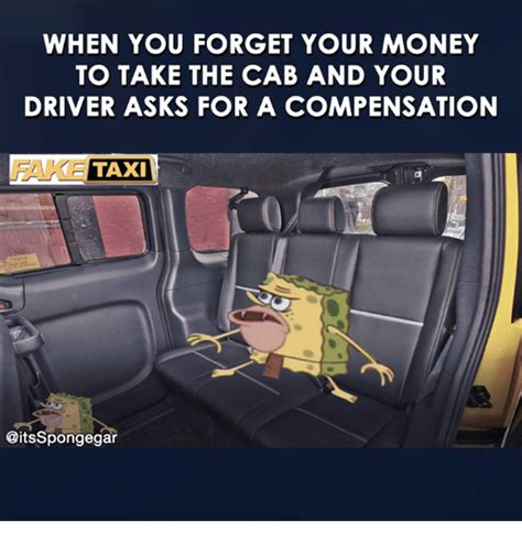 Taxi Driver Meme - when you forget your money to take the cab and your driver