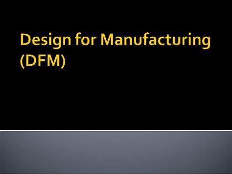 design for manufacturing slideshare dfm design principles