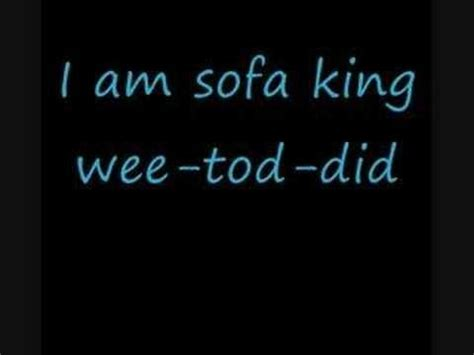 Fancy Im Sofa King We Todd It Sofa King Wee Tod Did Da Im Sofa King We Todd Did