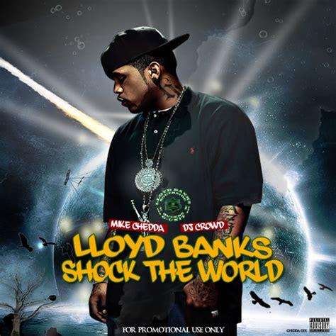 datpiff lloyd banks lloyd banks shock the world hosted by dj mike chedda