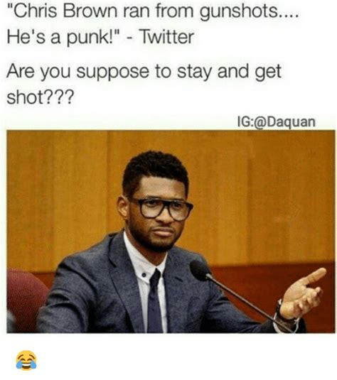 Funny Chris Brown Memes - chris brown ran from gunshots he s a punk twitter are you
