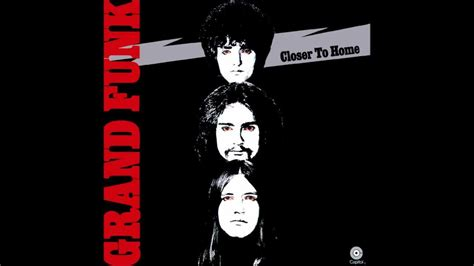 Grand Funk Railroad Closer To Home by Grand Funk Railroad I M Your Captain