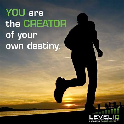You Are The Creator Of Your Own Destiny Essay by 18 Best Herbalife Quotes Images On Herbalife Quotes Herbalife Nutrition And