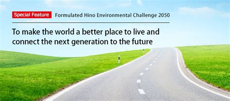 make the world a better place to live formulated hino environmental challenge 2050 to make the