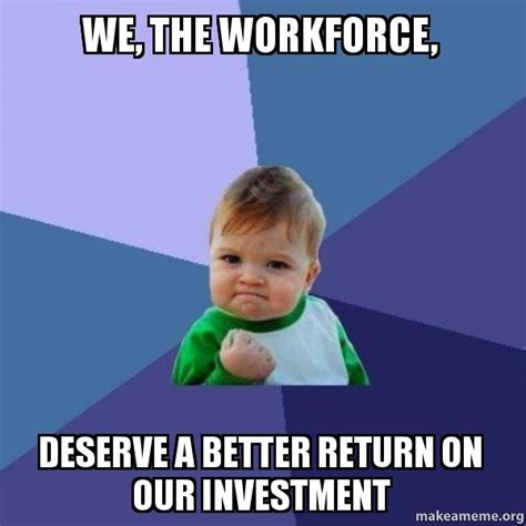 How To Return To The Workforce As A Former Mba by We The Workforce Deserve A Better Return On Our
