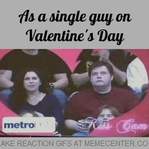 Single Valentines Meme - as a single guy on valentine s day by reactiongifs meme