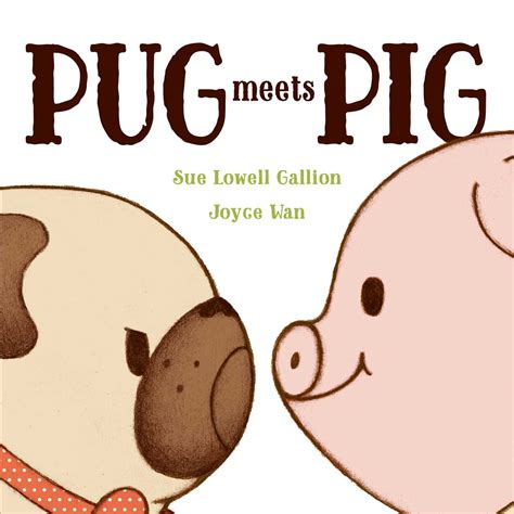 pig pug pug meets pig book by sue lowell gallion joyce wan official publisher page