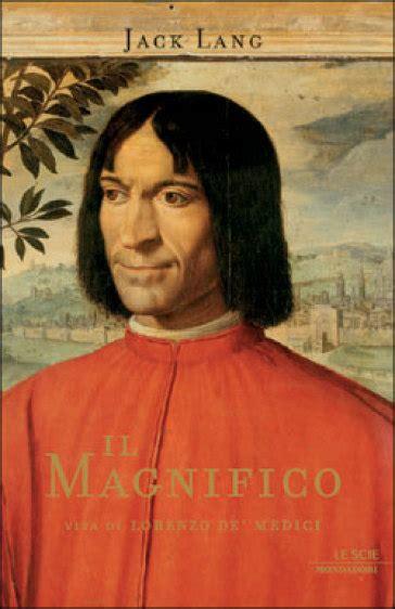Il Magnifico Vita Di Lorenzo De Medici Jack Lang