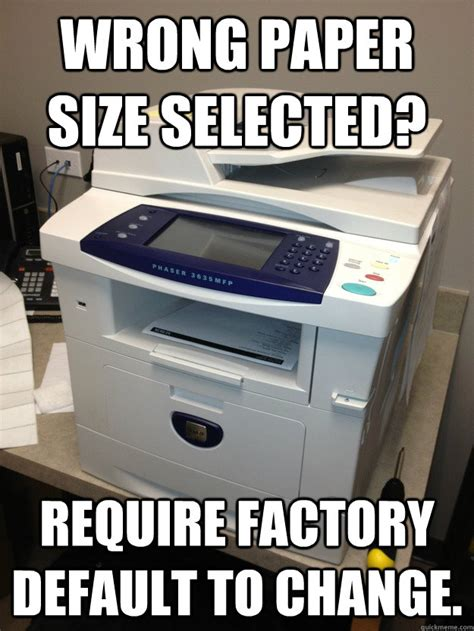 College Printer Meme - wrong paper size selected require factory default to