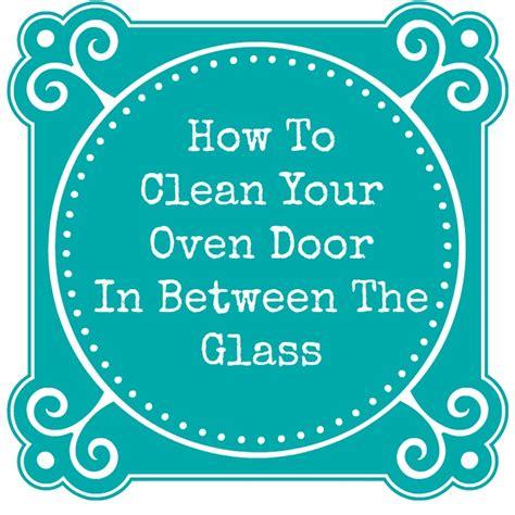 Best Way To Clean A Glass Oven Door How To Clean An Oven Door In Between The Glass 4 Real