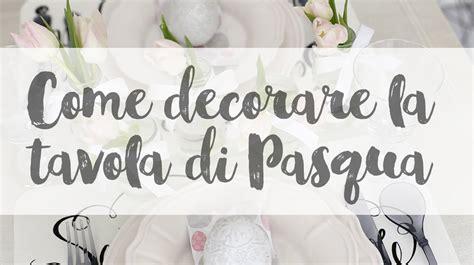 tavola di pasqua how to come decorare la tavola di pasqua