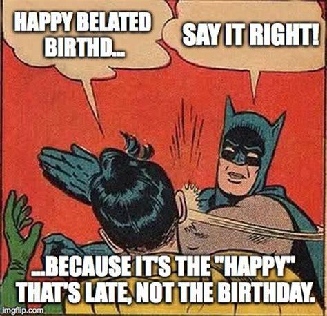 Happy Belated Birthday Meme - happy birthday meme best funny bday memes