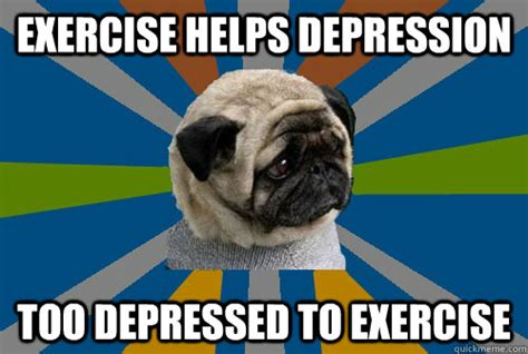 pug depression exercise helps depression depressed to exercise clinically depressed pug quickmeme