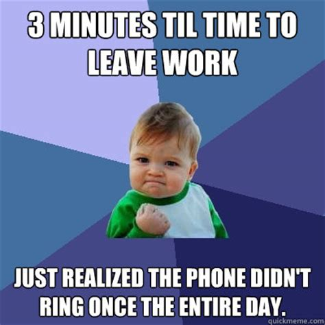 Leave Memes - leave work meme