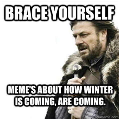 winter is coming meme brace yourself meme s about how winter is coming are