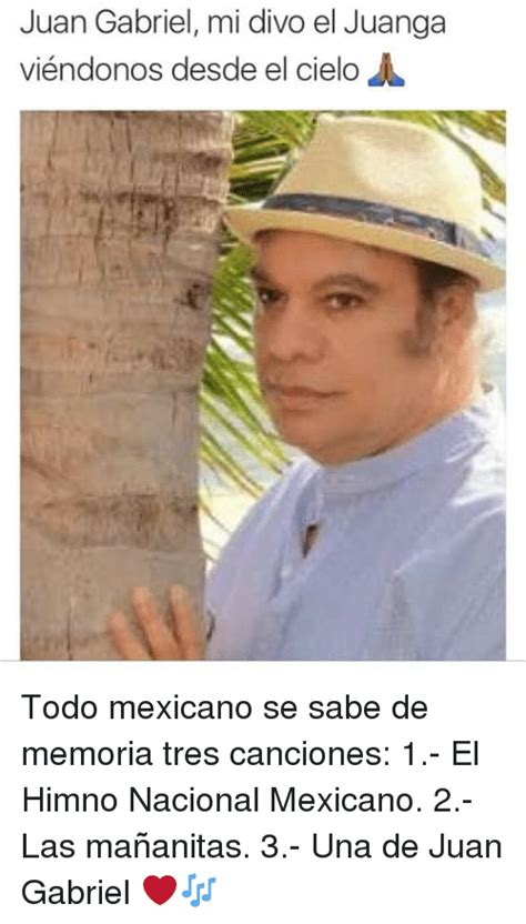 Juan Gabriel Meme - juan gabriel mi divo el juanga vi 233 ndonos desde el cielo a todo mexicano se sabe de memoria tres