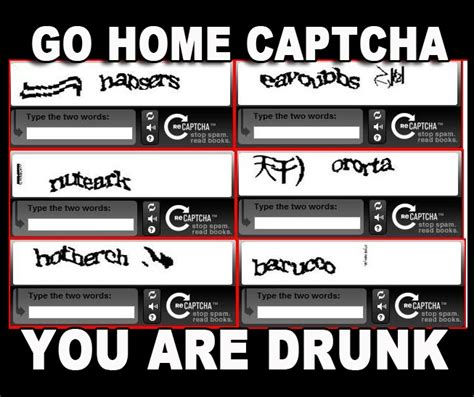 Captcha Meme - go home captcha go home you are drunk know your meme