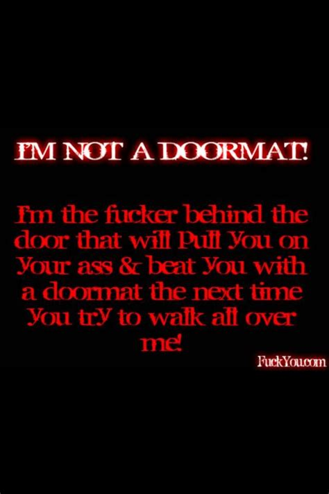 Not A Doormat Quotes by Im Not A Doormat Quotes Quotesgram
