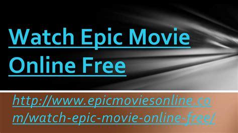 epic film to watch watch epic movie online free by calvin issuu
