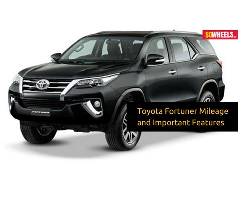 Toyota Mileage Toyota Fortuner Mileage And Important Features Sowheels