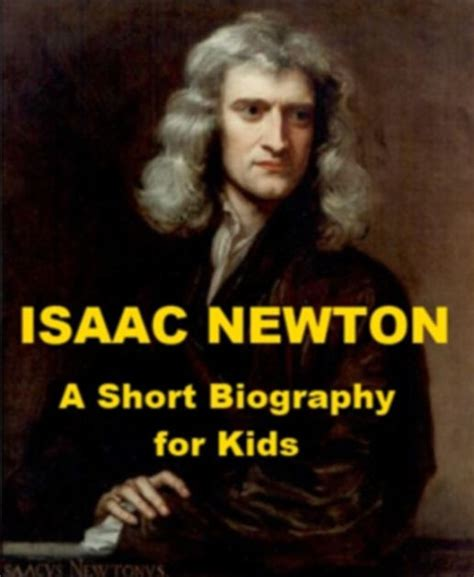 isaac newton biography with photo isaac newton a short biography for kids by jonathan