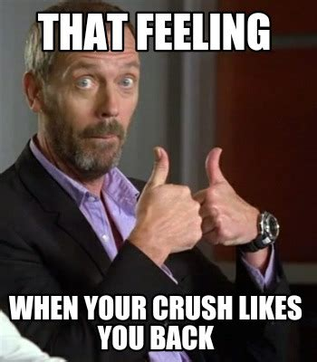 meme creator that feeling when your crush likes you back