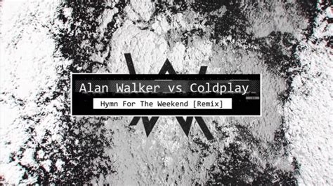 alan walker hymn for the weekend hymn for the weekend remix alan walker coldplay video