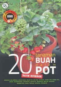 buku 20 tanaman buah dalam pot rajin berbuah penebar swadaya