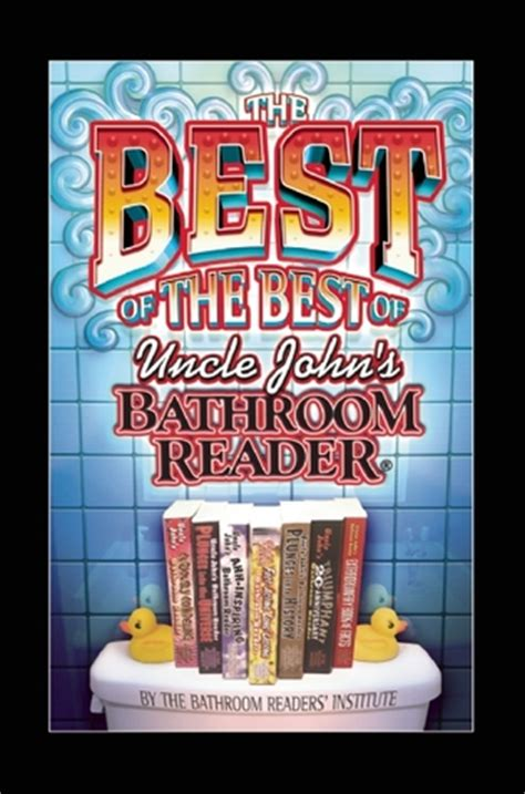 uncle john bathroom reader the best of the best of uncle john s bathroom reader by