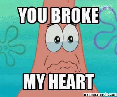 My Heart Meme - you broke my heart memes