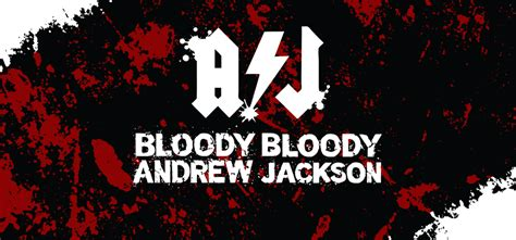 bloody song bloody bloody andrew jackson theatre international