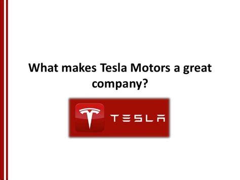 What Company Makes Tesla What Makes Tesla Motors A Great Company