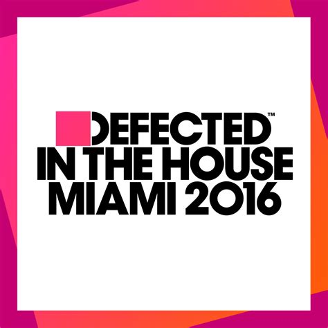 defected house music defected defected in the house miami 2016