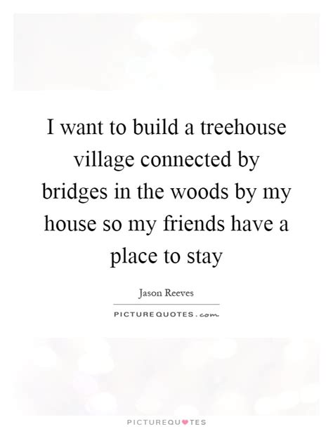 i want to build a home i want to build a treehouse village connected by bridges