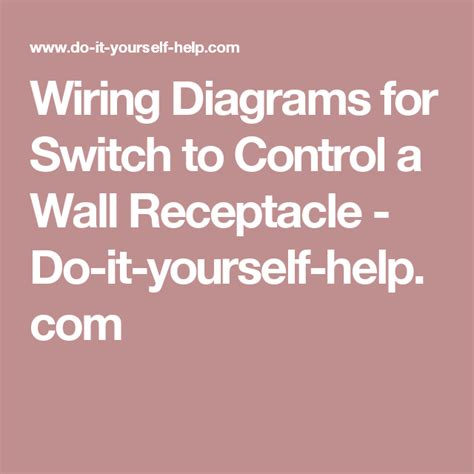 wiring diagrams for switch to a wall receptacle