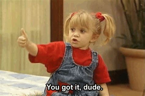 Gif Michelle Tanner Saying You Got It Dude Full House Gifrific