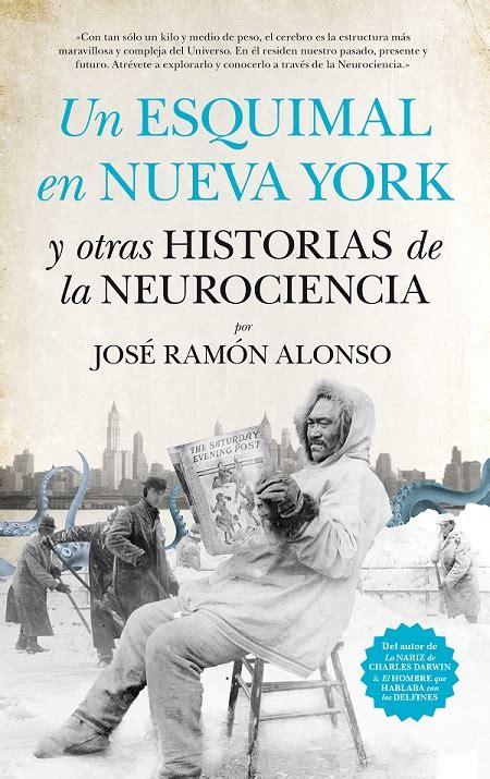 libro historias de nueva york rese 241 a del libro un esquimal en nueva york y otras historias de la neurociencia de jos 233 ram 243 n
