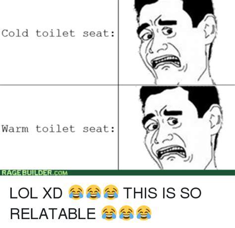 Warm Toilet Seat Meme - cold toilet seat warm toilet seat rage buildercom lol