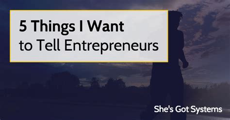 5 Places Youd Want To Be by 5 Things I Want To Tell Entrepreneurs She S Got Systems