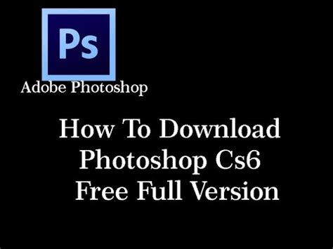photoshop cs6 full version windows 7 how to download photoshop cs6 for free full version