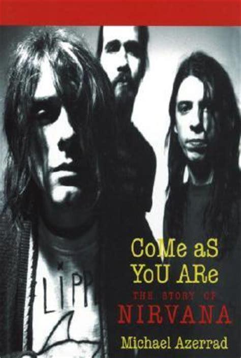 kurt cobain biography come as you are come as you are michael azerrad 9780385471992