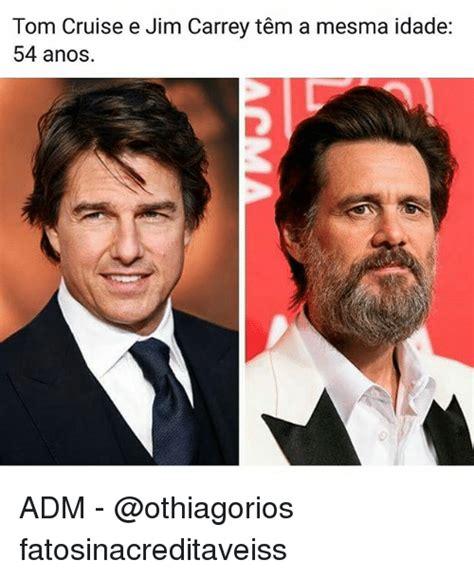 Jim Carrey Takes Dig At Tom Cruise by Tom Cruise E Jim Carrey Tem A Mesma Idade 54 Anos Adm