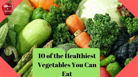 vegetables you can eat 10 of the healthiest vegetables you can eat
