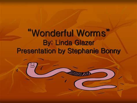 Ppt Wonderful Worms By Linda Glazer Presentation By