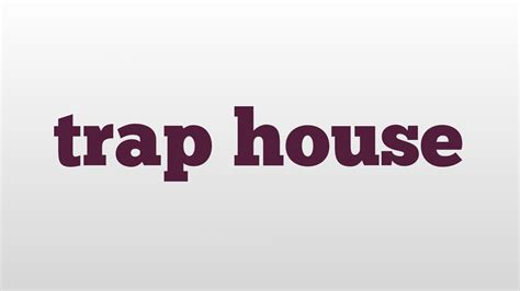house pronunciation trap house meaning and pronunciation youtube