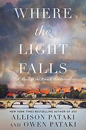 where the light falls by allison pataki where the light falls a novel of the revolution by